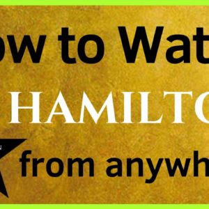 How to watch Hamilton on Disney+ from Anywhere in the World