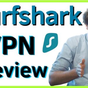 Surfshark VPN Review: What's the Catch? It's not what you think!