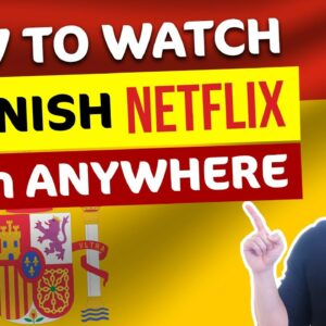 How to watch Spanish Netflix from anywhere? | Easy to use VPNs