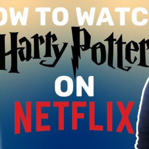 How to watch Harry Potter on Netflix? | Guide to watch Harry Potter with VPN