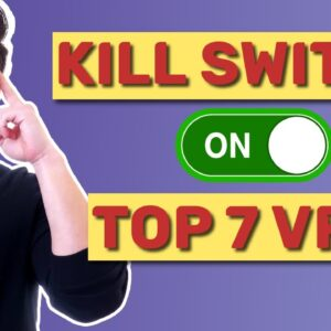 TOP 7 VPNs with kill switch | What are the best VPNs that have kill switch feature?