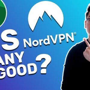 Is NordVPN any good? 4 Concerning NordVPN issues answered 🔥