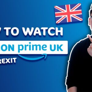 How to watch Amazon Prime UK abroad after Brexit 💥 ONE EASY TOOL