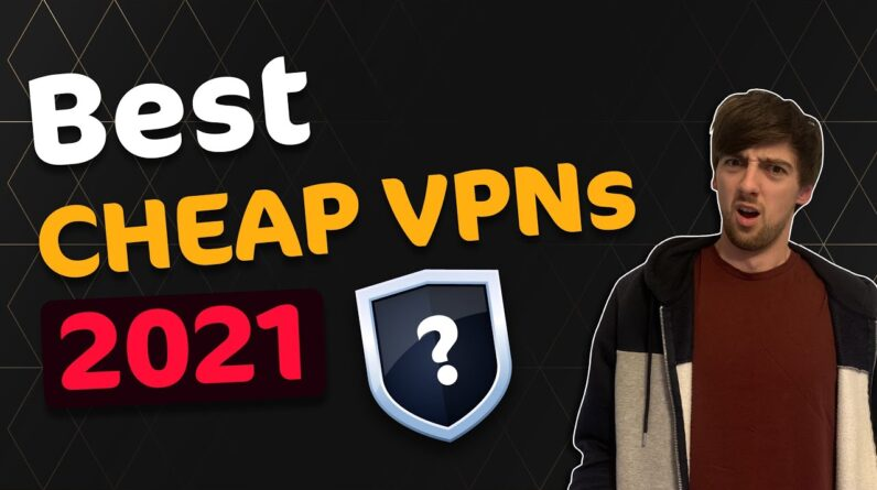 TOP 5 Best cheap VPNs in 2021 | Get a good VPN for less than $3