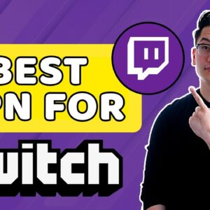 Best VPNs for Twitch | Watch and stream freely!