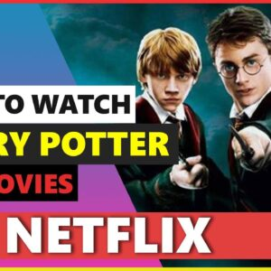 How to Watch Harry Potter on Netflix in 2021 From Anywhere 💻 [ALL MOVIES]