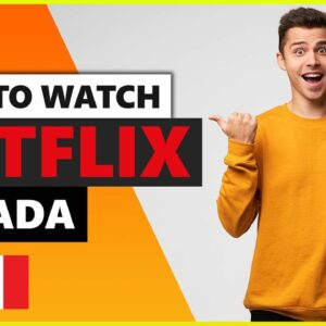 How to Watch Netflix Canada in 2021 From Anywhere in the World 🌎